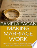 Making Marriage Work The Go To Guide For Marriage Advice Marriage Counseling And More