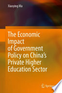 The Economic Impact of Government Policy on China   s Private Higher Education Sector Book PDF