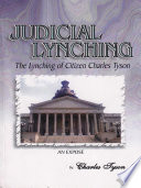 Judicial Lynching  The Lynching of Citizen Charles Tyson  An Expose