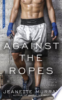 Against The Ropes : fight series with a novel of one...