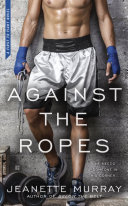 Against The Ropes : fight series with a novel of one marine's...