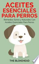 Aceites esenciales para perros  Remedios sanos y naturales con aceites esenciales para perros