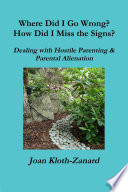 Where Did I Go Wrong? How Did I Miss The Signs? Dealing With Hostile Parenting & Parental Alienation : signs? is a prevention and intervention resource...