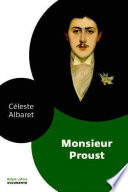 Monsieur Proust : des mémoires, d'un proust unique de vérité. céleste...