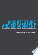 Architecture And Embodiment : discoveries within the biological and related sciences. traditional...