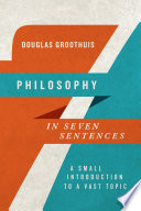 Philosophy in Seven Sentences A Small Introduction to a Vast Topic