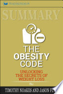 Summary Of The Obesity Code Unlocking The Secrets Of Weight Loss By Dr Jason Fung