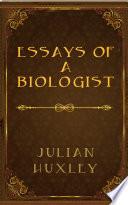Essays of a Biologist By JULIAN HUXLEY