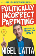 Politically Incorrect Parenting  Before Your Kids Drive You Crazy  Read This