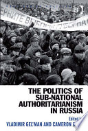 The Politics of Sub National Authoritarianism in Russia