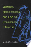 Vagrancy  Homelessness  and English Renaissance Literature
