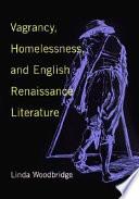 Vagrancy, Homelessness, and English Renaissance Literature