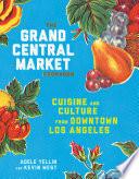 The Grand Central Market Cookbook