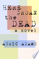 Here Groan The Dead : ignorance and animal malice, enacted within the...