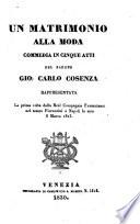 Un Matrimonio Alla Moda Commedia In Cinque Atti ... Rappresentata La prima volta dalla Real Compagnia Fabbrichesi nel teatro Fiorentini a Napoli la sera 8 Marzo 1823