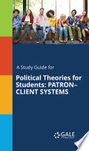 A Study Guide for Political Theories for Students: PATRON‹¨«‹¨«‹¨«‹¨«CLIENT SYSTEMS