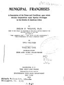 Municipal Franchises; a Description of the Terms and Conditions Upon which Private Corporations Enjoy Privileges in the Street of American Cities