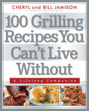 100 Grilling Recipes You Can t Live Without
