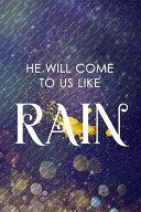 He Will Come To Us Like Rain Book PDF