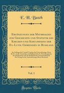 Ergänzungen der Materialien zur Geschichte und Statistik des Kirchen-und Schulwesens der Ev.-Luth. Gemeinden in Rußland, Vol. 1