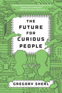 The Future for Curious People  A Novel