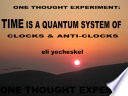 One Thought Experiment Time Is A Quantum System Of Clocks Anti Clocks