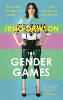 The Gender Games the Problem with Men and Women from Someone Who Has Been Both by Juno Dawson