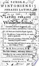 Schol   Wintonenses phrases Latin    The Latine phrases of Winchester Schoole     The fifth edition  with many additions  etc