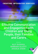 Effective Communication and Engagement with Children and Young People, their Families and Carers Professionals Involved In The Newly Emerging Multi Agency Interdisciplinary
