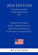 Liquidity Coverage Ratio Treatment Of U S Municipal Securities As High Quality Liquid Assets Us Federal Reserve System Regulation Frs 2018 Edition