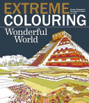 Extreme Colouring: Wonderful World : scenes that will keep any artist entertained for...