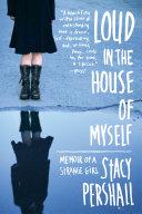 Loud In The House Of Myself Memoir Of A Strange Girl