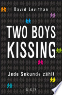 Two Boys Kissing     Jede Sekunde z  hlt