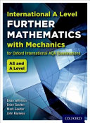 International A Level Further Mathematics with Mechanics for Oxford International AQA Examinations International As A Level Further Mathematics Specification