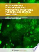 Biofilms from a Food Microbiology Perspective  Structures  Functions and Control Strategies