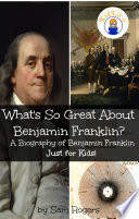 What s So Great About Benjamin Franklin