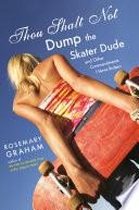 Thou Shalt Not Dump the Skater Dude and Other Commandments I Have Broken
