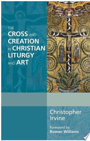 The Cross and Creation in Liturgy and Art - ISBN:9780281070992