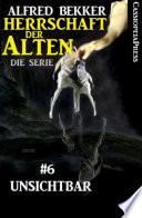 Unsichtbar  Herrschaft der Alten   Die Serie 6