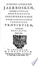 Nederlandsche jaerboeken, inhoudende een verhael van de merkwaerdigste geschiedenissen, die voorgevallen zyn binnen den omtrek der Vereenigde Provintiën, sederd het begin van 't jaer ...