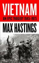 Vietnam An Epic Tragedy 1945 1975