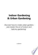 Indoor Gardening   Urban Gardening  Discover how to create Urban Gardens and master the art of Indoor and Balcony Gardening