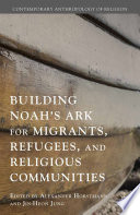 Building Noah   s Ark for Migrants  Refugees  and Religious Communities