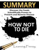Summary  How Not to Die  Discover the Foods Scientifically Proven to Prevent and Reverse Disease
