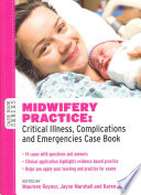 Midwifery Practice Critical Illness Complications And Emergencies Case Book
