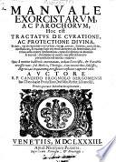 Manuale Exorcistarum Ac Parochorum Hoc Est Tractatus De Curatione Ac Protectione Divina In Quo Verus Ejiciendi D Mones Ab Hominibus Modus Traditur Etc