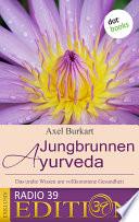 Jungbrunnen Ayurveda - Das uralte Wissen um vollkommene Gesundheit