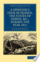 A Spinster s Tour in France  the States of Genoa  Etc   During the Year 1827