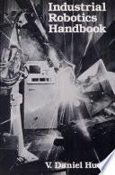 Industrial Robotics Handbook book