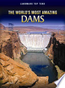 The World s Most Amazing Dams